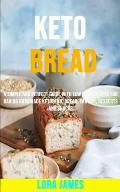 Keto Bread: A Simple and Perfect Guide With Low Carb Recipes for Baking Homemade Ketogenic Bread, Tartine, Desserts and Snacks
