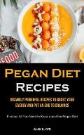 Pegan Diet Recipes: Insanely Powerful Recipes to Boost Your Energy and Put an End to Cravings (Find out All You Need to Know about the Peg