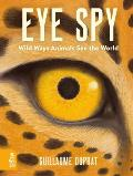 EYE SPY Wild Ways Animals See the World