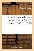 Les Institutions Judiciaires Dans La Cit? de Metz, 2 Janvier 1893.