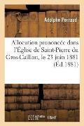 Allocution Prononc?e Dans l'?glise de Saint-Pierre Du Gros-Caillou, Le 23 Juin 1881