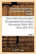 Association Fran?aise Pour l'Avancement Des Sciences. 40e Session Dijon 1911. Notes Partie 1