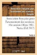 Association Fran?aise Pour l'Avancement Des Sciences. 40e Session Dijon 1911. Notes Partie 4
