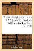 Note Sur l'Origine Des Comtes H?r?ditaires de Barcelone Et d'Emporias Roufsillon