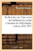 Recherches Sur l'?tat Social Des Habitants Du Comt? d'Auxerre En 1666 Imp?ts, Cultures, Bestiaux