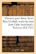 M?moire Pour Dame Anne-Rose Cabibel, Veuve Du Sieur Jean Calas, Marchand ? Toulouse, Louis