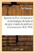 Sp?cimen d'Un Dictionnaire ?tymologique Du Latin Et Du Grec Dans Ses Rapports Avec Le Latin