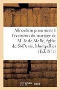 Allocution Prononc?e ? l'Occasion Du Mariage de M. de Melle En l'?glise de St-Denis, Montpellier