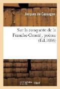 Sur La Conqueste de la Franche-Comt?, Po?me
