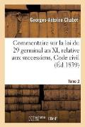 Commentaire Sur La Loi Du 29 Germinal an XI, Relative Aux Successions, Code Civil Tome 2