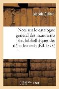 Note Sur Le Catalogue G?n?ral Des Manuscrits Des Biblioth?ques Des D?partements