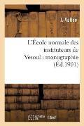 L'?cole Normale Des Instituteurs de Vesoul: Monographie