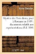 Myst?re Des Trois Doms, Jou? ? Romans En 1509: Documents Relatifs Aux Repr?sentations Th??trales
