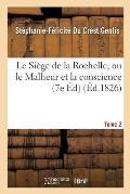 Le Si?ge de la Rochelle, Ou Le Malheur Et La Conscience Edition 7, Tome 2
