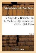 Le Si?ge de la Rochelle, Ou Le Malheur Et La Conscience Edition 7, Tome 1
