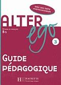 Alter Ego: Niveau 3 Guide Pedagogique