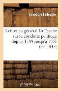 Lettres Au G?n?ral La Fayette Sur Sa Conduite Politique Depuis 1789 Jusqu'? 1831