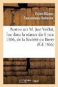 Notice Sur M. Just Veillat, Lue Dans La S?ance Du 6 Juin 1866, de la Soci?t? Du Berry