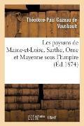 Les Paysans de Maine-Et-Loire, Sarthe, Orne Et Mayenne Sous l'Empire