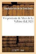 Vie P?nitente de Mme de la Valli?re, ?crite Par Mme de Genlis Et Suivie Des R?flexions