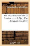 Sur Une Vue Scientifique de l'Adolescence de Napol?on Bonaparte, Formul?e Dans Son ?ge M?r