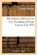 R?v?lations ?difiantes sur P.-J. Proudhon et Pierre Leroux