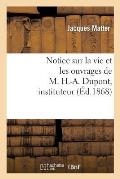 Notice Sur La Vie Et Les Ouvrages de M. H.-A. Dupont, Instituteur