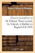 Oeuvres Compl?tes de M. Palissot. Ninus Second, Les Tuteurs, Le Barbier de Bagdad