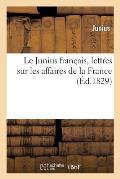 Le Junius Fran?ais, Lettres Sur Les Affaires de la France