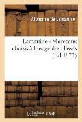 Lamartine: Morceaux Choisis ? l'Usage Des Classes