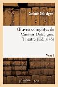 Oeuvres Compl?tes de Casimir Delavigne. T. 1 Th??tre