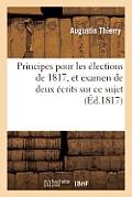Principes Pour Les ?lections de 1817, Et Examen de Deux ?crits Sur Ce Sujet