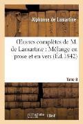 Oeuvres Compl?tes de M.de Lamartine. M?lange En Prose Et En Vers T. 8