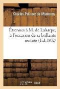 ?trennes ? M. de Laharpe, ? l'Occasion de Sa Brillante Rentr?e Dans Le Sein de la Philosophie