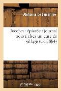 Jocelyn: ?pisode: Journal Trouv? Chez Un Cur? de Village (?d.1884)