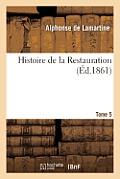 Histoire de la Restauration. T. 5
