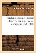 Jocelyn: ?pisode, Journal Trouv? Chez Un Cur? de Campagne (?d.1860)