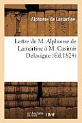 Lettre de M. Alphonse de Lamartine ? M. Casimir Delavigne: Qui Lui Avait Envoy? Son ?cole Des Vieillards (3e ?dition)