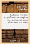 La France Illustr?e: Magnifiques Cartes Et Plans En Couleur, Nombreuses Illustrations