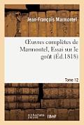 Oeuvres Compl?tes de Marmontel, Tome 12 Essai Sur Le Go?t