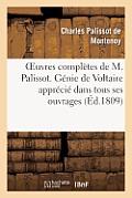 Oeuvres Compl?tes de M. Palissot. G?nie de Voltaire Appr?ci? Dans Tous Ses Ouvrages