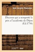 Discours Qui a Remport? Le Prix a l'Academie de Dijon. En l'Ann?e 1750