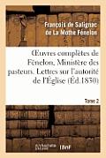 Oeuvres Compl?tes de F?nelon, Tome 2 Minist?re Des Pasteurs. Lettres Sur l'Autorit? de l'?glise