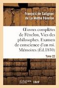 Oeuvres Compl?tes de F?nelon, Tome 22 Vies Des Philosophes. Examen de Conscience d'Un Roi. M?moires