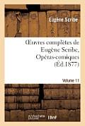 Oeuvres Compl?tes de Eug?ne Scribe, Op?ras-Comiques. S?r. 4, Vol. 11