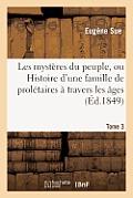Les Myst?res Du Peuple, Ou Histoire d'Une Famille de Prol?taires ? Travers Les ?ges. T. 3