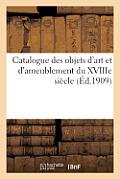 Catalogue Des Objets d'Art Et d'Ameublement Du Xviiie Si?cle: Orf?vrerie Ancienne