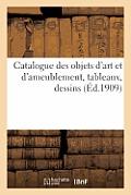 Catalogue Des Objets d'Art Et d'Ameublement, Tableaux, Dessins, Dont La Vente