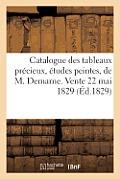 Catalogue Des Tableaux Pr?cieux, ?tudes Peintes de M. Demarne. Vente 22 Mai 1829