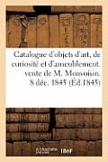 Catalogue d'Objets d'Art, de Curiosit? Et d'Ameublement. Vente de M. Monvoisin. 8 D?c. 1845
